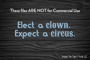 Elect a Clown Expect a Circus cutting file package (SVG, DXF, JPG, GSP, PDF, PNG)
