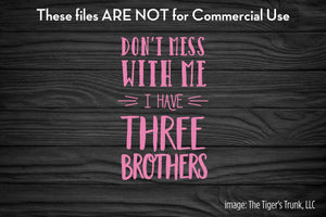 Don't Mess With Me I Have Three Brothers cutting file package (SVG, DXF, JPG, GSP, PDF, PNG)
