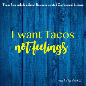 I Want Tacos Not Feelings cutting file package (SVG, DXF, JPG, GSP, PDF, PNG)