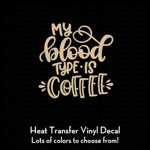 My Blood Type is Coffee Decal (DIY Heat Transfer Vinyl)