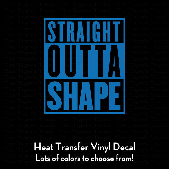 Straight Outta Shape funny workout decal (DIY Heat Transfer Vinyl)