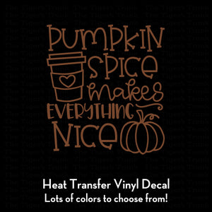 Pumpkin Spice Makes Everything Nice Decal (DIY Heat Transfer Vinyl)
