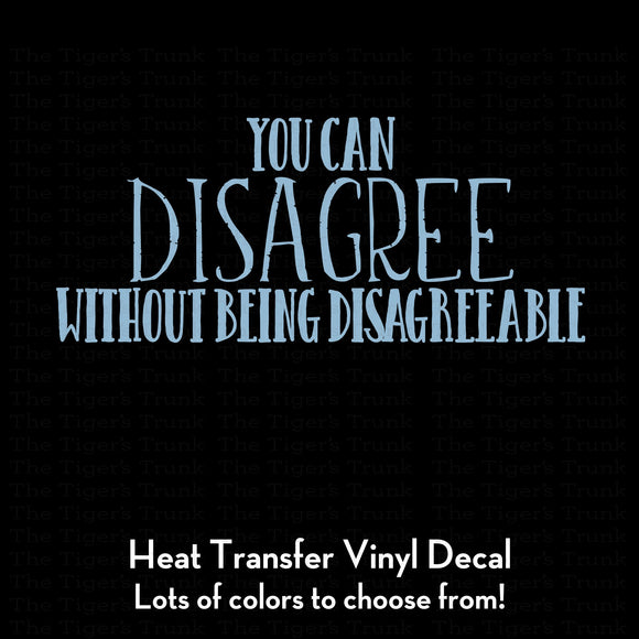 You Can Disagree Without Being Disagreeable Decal (DIY Heat Transfer Vinyl)