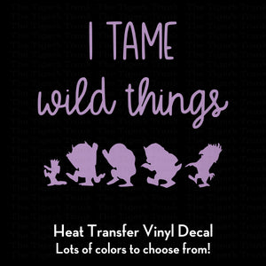 I Tame Wild Things Decal (DIY Heat Transfer Vinyl)