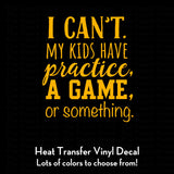I Can't My Kids Have Practice, a Game, or Something Decal (DIY Heat Transfer Vinyl)