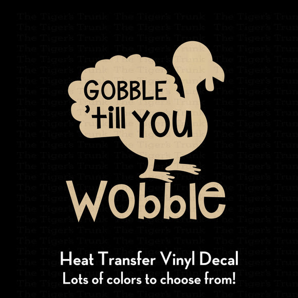 Gobble Till You Wobble Turkey Decal (DIY Heat Transfer Vinyl)