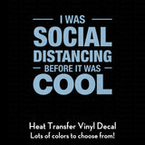 I Was Social Distancing Before It Was Cool (DIY Heat Transfer Vinyl)