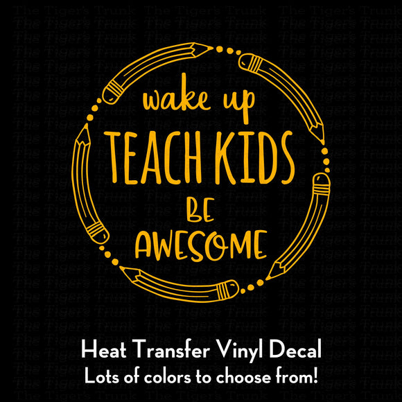 Wake Up Teach Kids Be Awesome Decal (DIY Heat Transfer Vinyl)