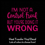 I'm Not a Control Freak But You're Doing it Wrong Decal (DIY Heat Transfer Vinyl)