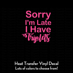 Sorry I'm Late I Have Triplets Decal (DIY Heat Transfer Vinyl)
