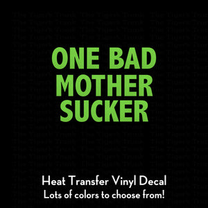 One Bad Mother Sucker Decal (DIY Heat Transfer Vinyl)