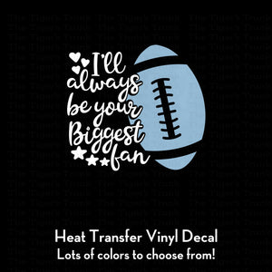I'll Always Be Your Biggest Fan Football Mom Decal (DIY Heat Transfer Vinyl)