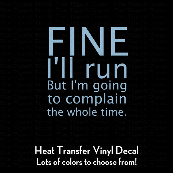 Fine, I'll Run But I'm Going to Complain the Whole Time Decal (DIY Heat Transfer Vinyl)