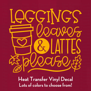 Leggings Leaves and Lattes Please Decal (DIY Heat Transfer Vinyl)