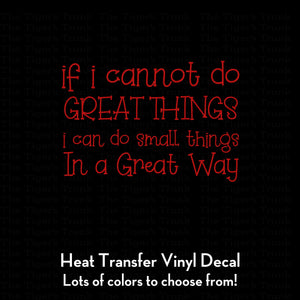 If I Cannot Do Great Things I Can Do Small Things in a Great Way Decal (DIY Heat Transfer Vinyl)