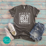 I Have the Best Words tee