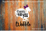 Gobble 'till You Wobble cutting file package (SVG, DXF, JPG, GSP, PDF, PNG)