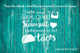 I Kinda Want to Look Good in a Swimsuit, I Kinda Want to Eat Tacos cutting file package (SVG, DXF, JPG, GSP, PDF, PNG)