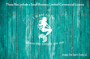 I Want to Be Where the People Are Not Mermaid cutting file package (SVG, DXF, JPG, GSP, PDF, PNG)