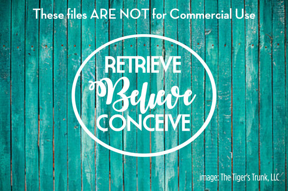 Retrieve, Believe, Conceive cutting file package (SVG, DXF, JPG, GSP, PDF, PNG)