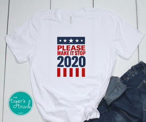 Please Make It Stop 2020 tee