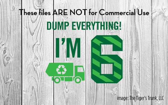 Dump Everything I'm 6 cutting file package (SVG, DXF, JPG, GSP, PDF, PNG)