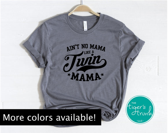 Ain't No Mama Like a Twin Mama shirt