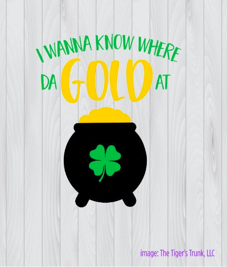 I Wanna Know Where Da Gold At St. Patrick's Day cutting file package (SVG, DXF, JPG, GSP, PDF, PNG)