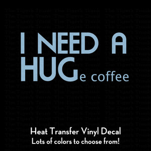 I NEED A HUGe coffee  (DIY Heat Transfer Vinyl)