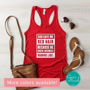 God Gave Me Red Hair Because He Knew I Needed a Warning Label tank top