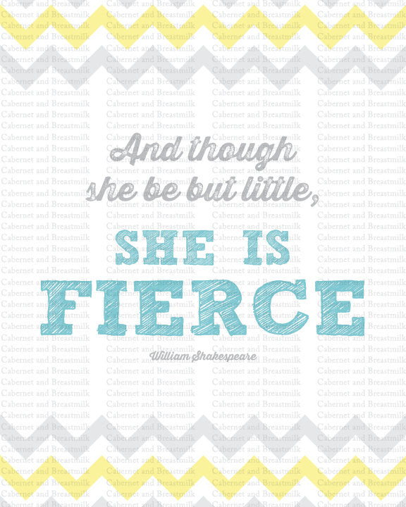 INSTANT DOWNLOAD And Though She Be But Little, She is Fierce wall art