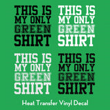 This is My Only Green Shirt heat transfer vinyl decals