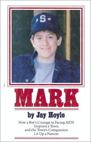 Mark: How A Boy'S Courage In Facing Aids Inspired A Town And The Town'S Compassion Lit Up A Nation