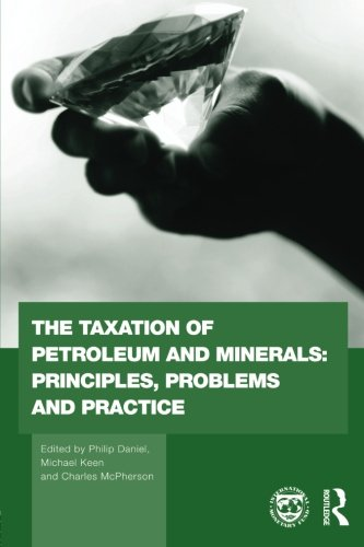The Taxation Of Petroleum And Minerals: Principles, Problems And Practice (Routledge Explorations In Environmental Economics)