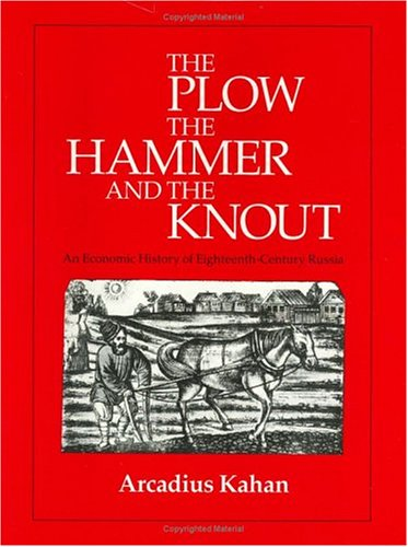 The Plow, The Hammer, And The Knout: An Economic History Of Eighteenth-Century Russia