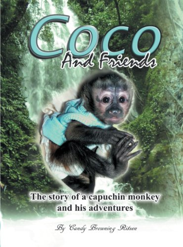 Coco And Friends: The Story Of A Capuchin Monkey And His Adventures