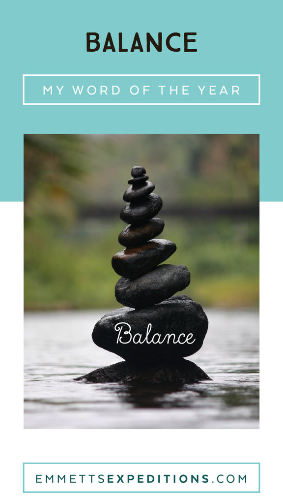 Balance | Word of the Year | by Emmetts Expeditions