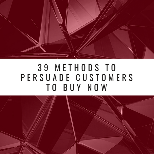 39 Methods to Persuade Customers to Buy Now (FREE GUIDE)