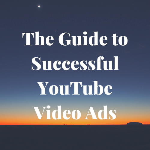 The Guide to Successful YouTube Video Ads (FREE GUIDE)
