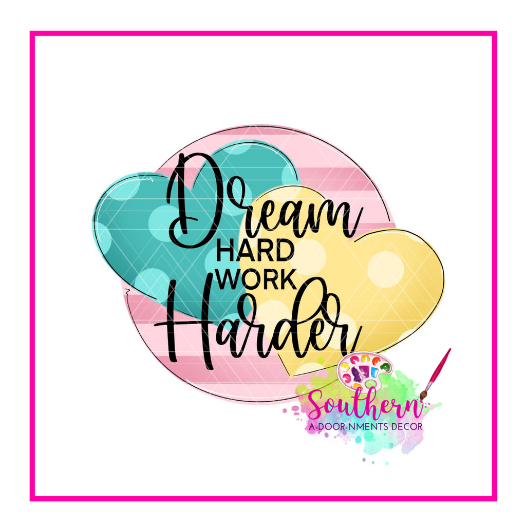 Dream Hard Work Harder Template & Digital Cut File