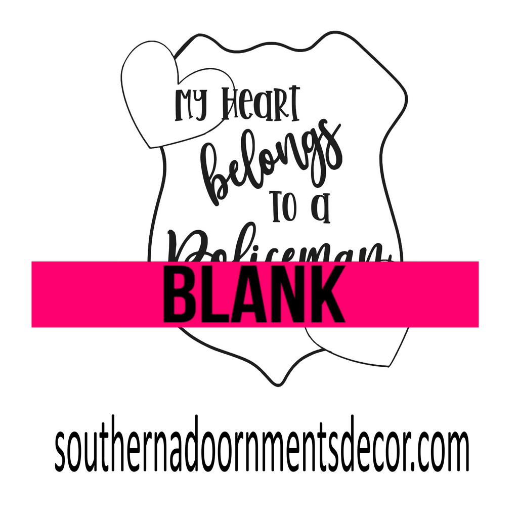 Blank My Heart belongs to a Policeman Ornament, Attachment or Door Hanger