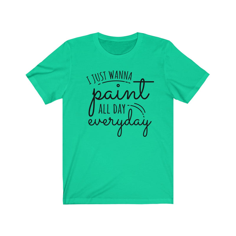 I Just Wanna Paint T-Shirt