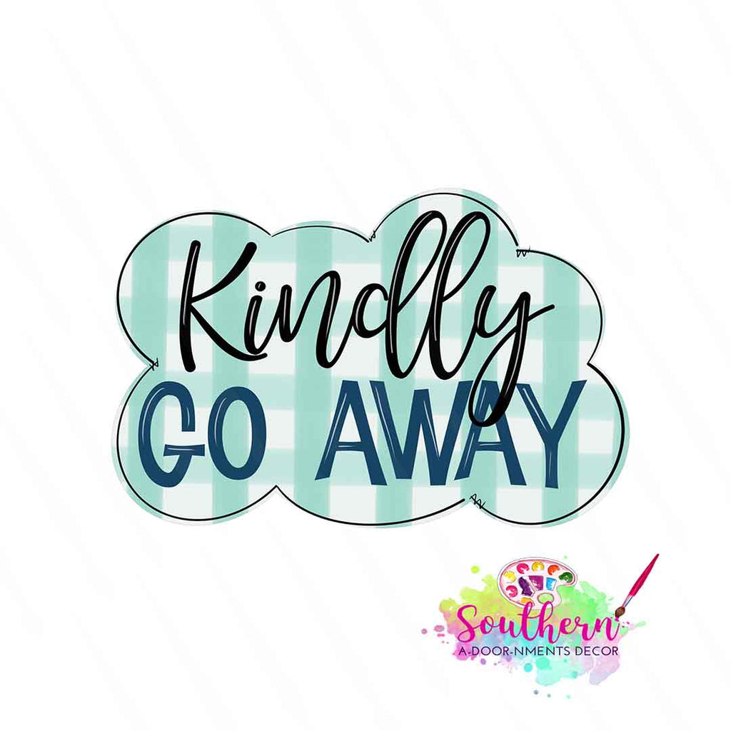 Kindly GO AWAY Template & Digital Cut File