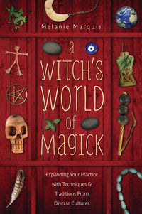 A Witchs World Of Magick by Melanie Marquis