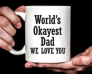 Gift for Dad | Father's Day Gift | World's Okayest Dad We Love You Coffee Mug
