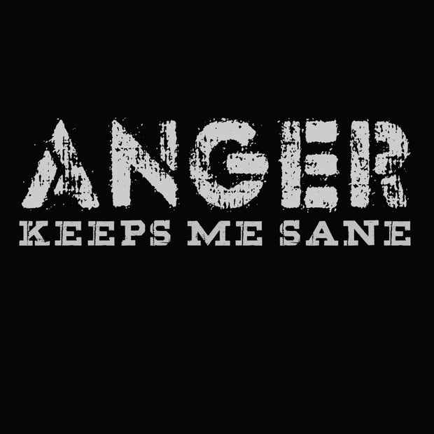 Anger Keeps Me Sane
