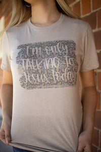 I'm Only Talking To Jesus Today Graphic Tee