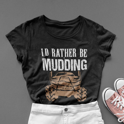 I'd Rather Be Mudding Women's Fit Short Sleeve T-Shirt