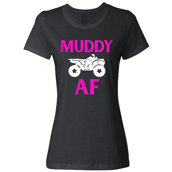 Muddy AF Muddy as Fuck Mudding Women's Fit Short Sleeve T-Shirt-Ladies Classic Tees-Fast Life - Full Throttle