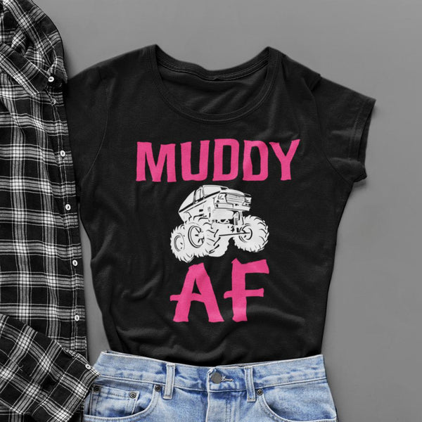 Muddy AF Muddy as Fuck Mudding Women's Fit Short Sleeve T-Shirt